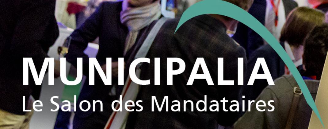 Municipalia - Salon des mandataires - Le rendez-vous annuel des pouvoirs locaux